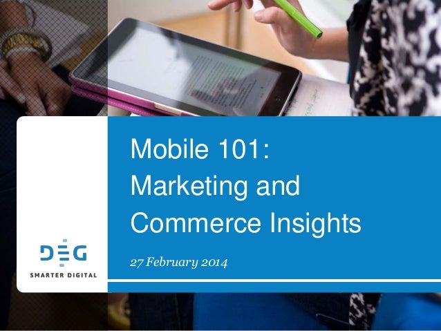 Mobile 101: Marketing and Commerce Insights 27 February 2014