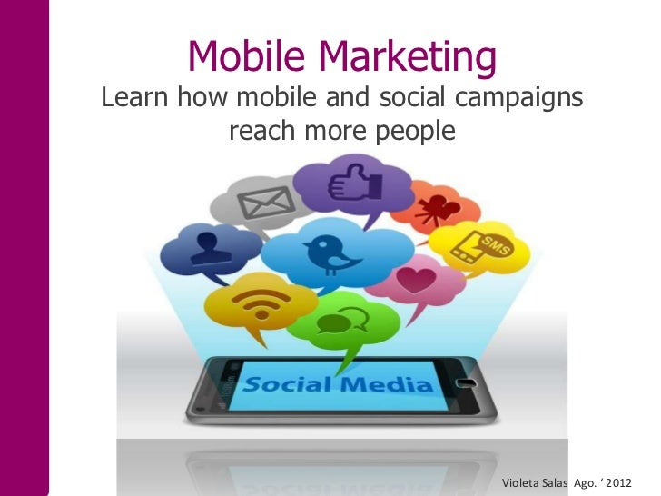 Mobile MarketingLearn how mobile and social campaigns         reach more people                              Violeta Salas...