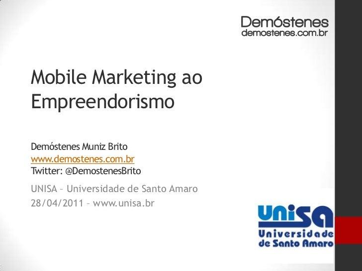 Mobile Marketing ao EmpreendorismoDemóstenes Muniz Britowww.demostenes.com.brTwitter: @DemostenesBrito<br />UNISA – Univer...