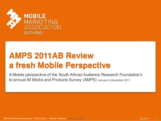 AMPS 2011AB Review     a fresh Mobile Perspective     A Mobile perspective of the South African Audience Research Foundati...