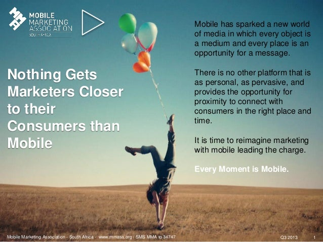 Q3 2013Mobile Marketing Association - South Africa - www.mmasa.org / SMS MMA to 34747 1 Nothing Gets Marketers Closer to t...