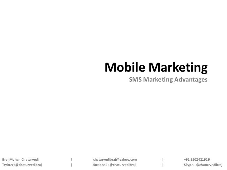 Mobile Marketing                                                   SMS Marketing AdvantagesBraj Mohan Chaturvedi      |   ...