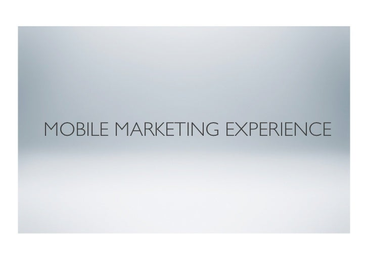 MOBILE MARKETING EXPERIENCE
