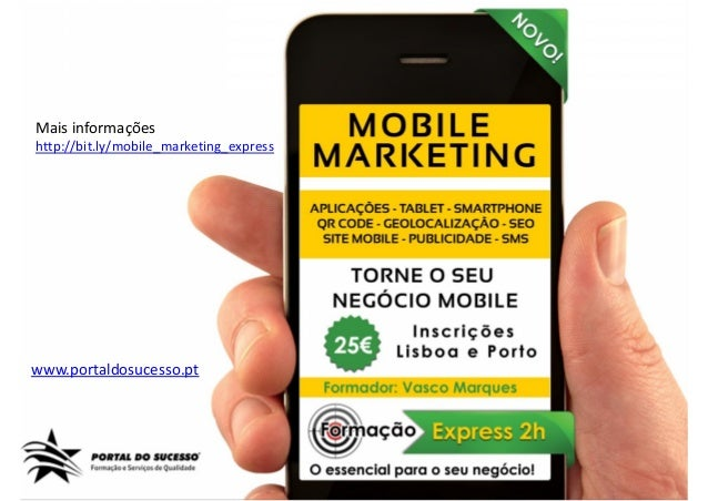 Mais informaçõeshttp://bit.ly/mobile_marketing_expresswww.portaldosucesso.pt