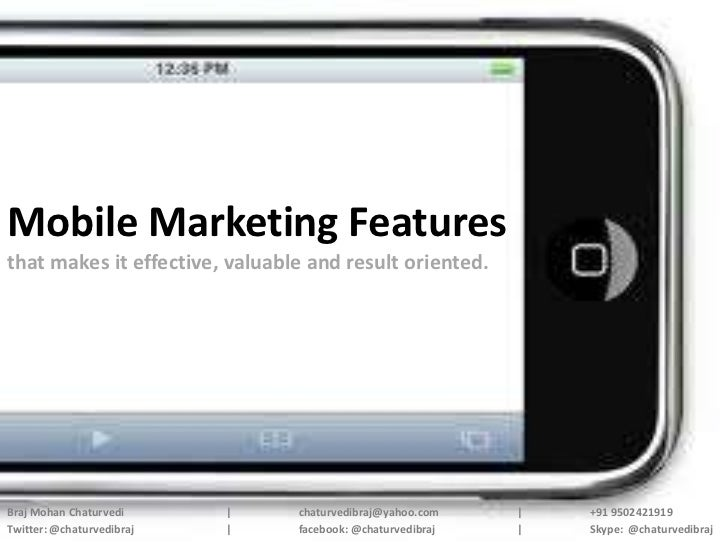 Mobile Marketing Featuresthat makes it effective, valuable and result oriented.Braj Mohan Chaturvedi      |    chaturvedib...