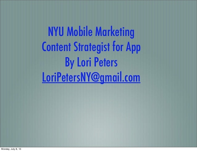 NYU Mobile Marketing Content Strategist for App By Lori Peters LoriPetersNY@gmail.com Monday, July 8, 13