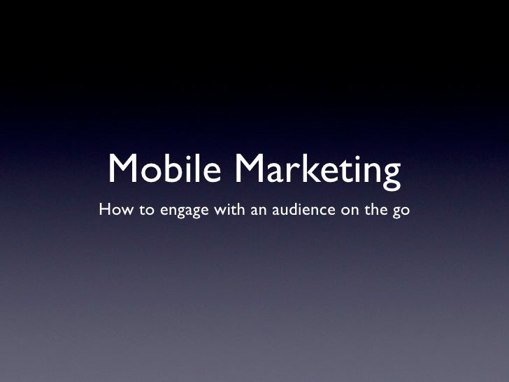 Mobile Marketing How to engage with an audience on the go