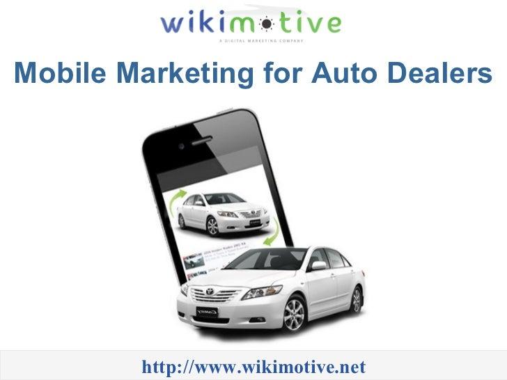 Mobile Marketing for Auto Dealers http://www.wikimotive.net