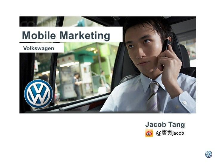 Mobile MarketingVolkswagen                   Jacob Tang                     @唐寅Jacob