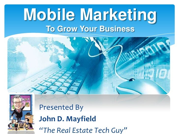 """Mobile Marketing  To Grow Your Business Presented By John D. Mayfield """"The Real Estate Tech Guy"""""""