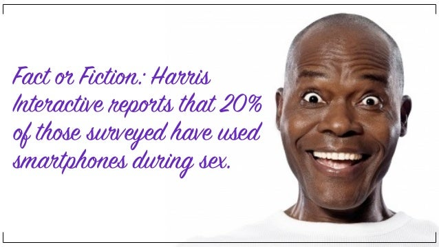 Fact or Fiction: Harris Interactive reports that 20% of those surveyed have used smartphones during sex.