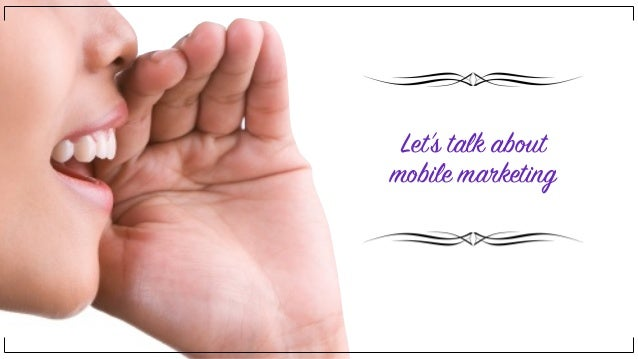Let's talk about mobile marketing