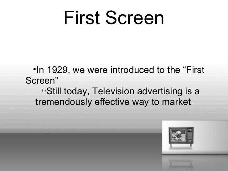"First Screen •In 1929, we were introduced to the ""FirstScreen""    oStill today, Television advertising is a  tremendously ..."