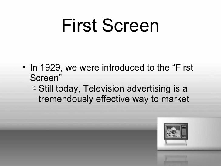 "First Screen• In 1929, we were introduced to the ""First  Screen""   o Still today, Television advertising is a     tremendo..."