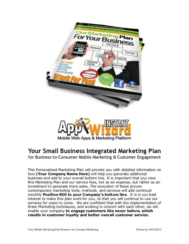 Your Small Business Integrated Marketing Planfor Business-to-Consumer Mobile Marketing & Customer EngagementThis Personali...