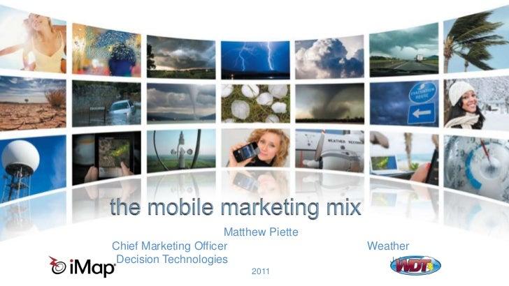 the mobile marketing mix<br />Matthew Piette                                                                  Chief Market...