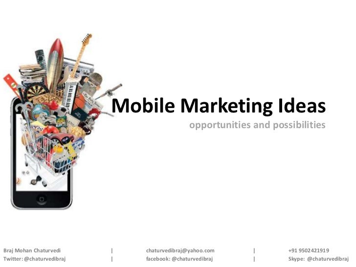 Mobile Marketing Ideas                                              opportunities and possibilitiesBraj Mohan Chaturvedi  ...
