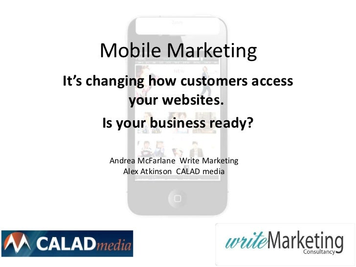 Mobile MarketingIt's changing how customers access            your websites.       Is your business ready?      Andrea McF...
