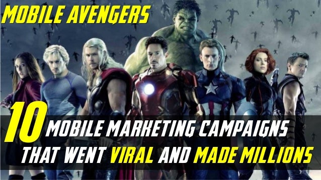 mobile marketing campaigns that went viral and made millions mobile avengers 10