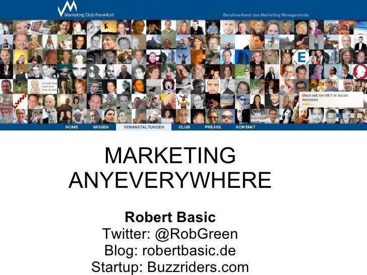 MARKETING ANYEVERYWHERE Robert Basic Twitter: @RobGreen Blog: robertbasic.de Startup: Buzzriders.com