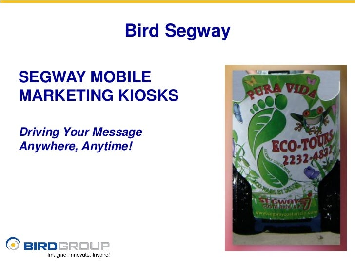 Bird SegwaySEGWAY MOBILEMARKETING KIOSKSDriving Your MessageAnywhere, Anytime!