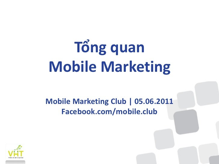 Tổng quanMobile MarketingMobile Marketing Club | 05.06.2011   Facebook.com/mobile.club