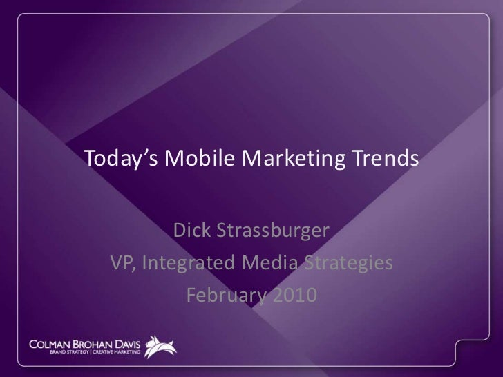 Today's Mobile Marketing Trends<br />Dick Strassburger<br />VP, Integrated Media Strategies<br />February 2010<br />
