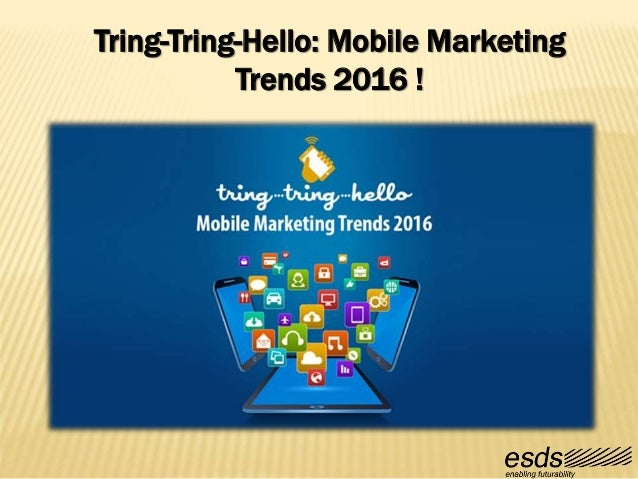 Tring-Tring-Hello: Mobile Marketing Trends 2016 !