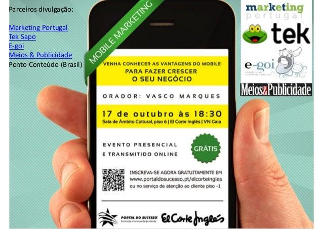 Parceiros divulgação:Marketing PortugalTek SapoE-goiMeios & PublicidadePonto Conteúdo (Brasil)