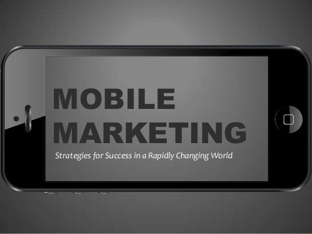 MOBILE MARKETING Strategies for Success in a Rapidly Changing World