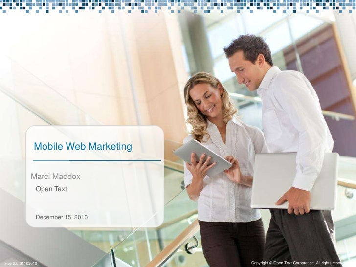 Mobile Web Marketing            Marci Maddox               Open Text               December 15, 2010Rev 2.0 01102010      ...