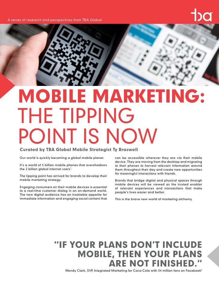 A series of research and perspectives from TBA Global     MOBILE MARKETING:     THE TIPPING     POINT IS NOW      Curated ...