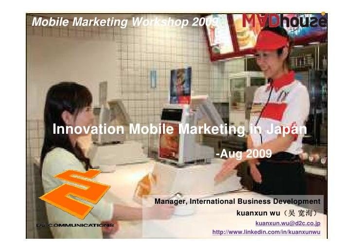 Mobile Marketing Workshop 2009        Innovation Mobile Marketing in Japan                                   -Aug 2009    ...