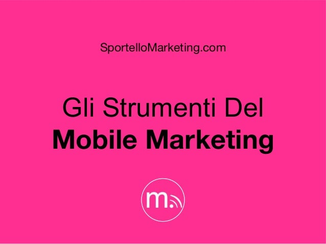 Gli Strumenti Del Mobile Marketing SportelloMarketing.com