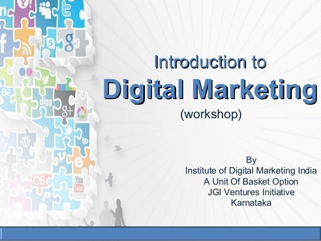 Introduction toIntroduction to Digital MarketingDigital Marketing (workshop) By Institute of Digital Marketing India A Uni...