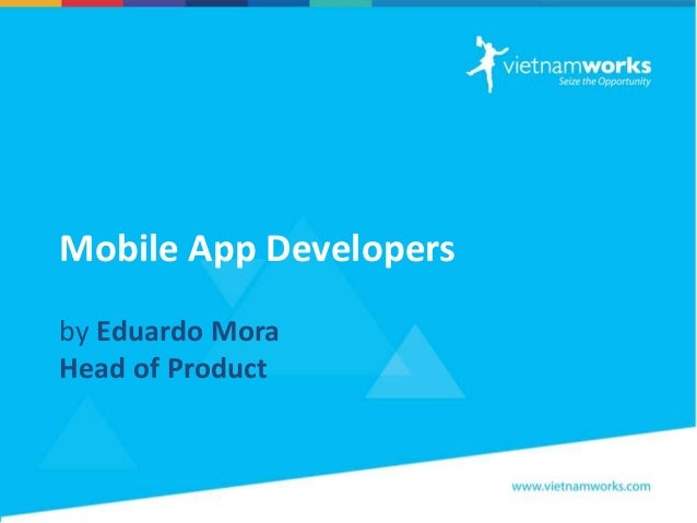 Mobile App Developers by Eduardo Mora Head of Product