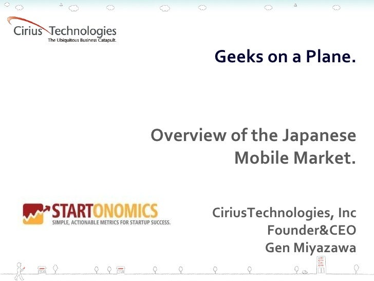 2008.5.29            Geeks on a Plane.    Overview of the Japanese          Mobile Market.         CiriusTechnologies, Inc...