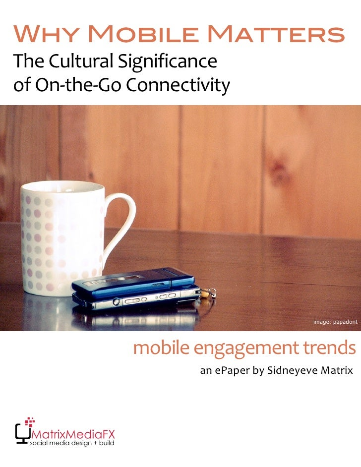 Why Mobile Matters TheCulturalSignificance ofOn‐the‐GoConnectivity                                                   ...