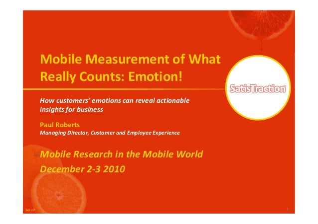 Sep 10 1 Mobile Measurement of What Really Counts: Emotion! How customers' emotions can reveal actionable insights for bus...