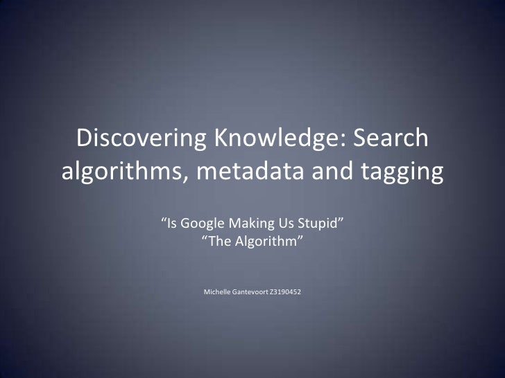 """Discovering Knowledge: Search algorithms, metadata and tagging<br />""""Is Google Making Us Stupid""""<br />""""The Algorithm""""<br /..."""