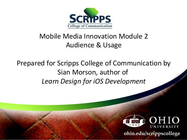 Mobile Media Innovation Module 2 Audience & Usage Prepared for Scripps College of Communication by Sian Morson, author of ...