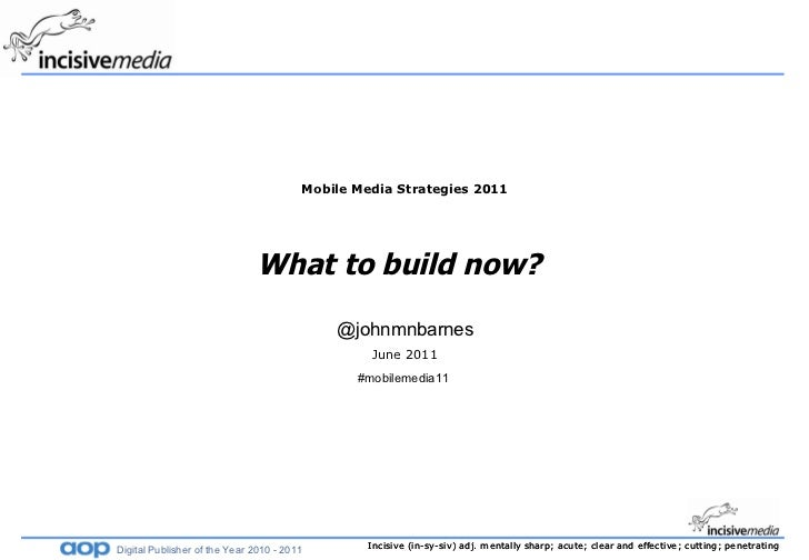 Mobile Media Strategies 2011 What to build now?   @johnmnbarnes June 2011 #mobilemedia11