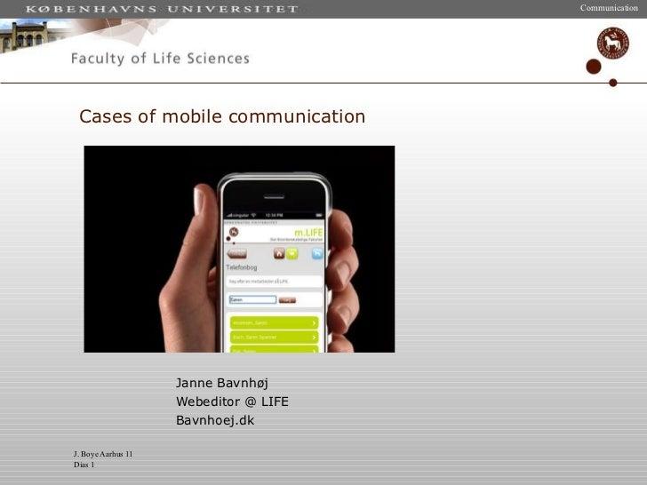 Cases of mobile communication Janne Bavnhøj Webeditor @ LIFE Bavnhoej.dk