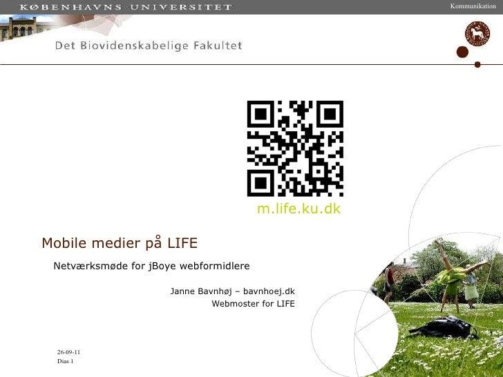 Mobile medier på LIFE Netværksmøde for jBoye webformidlere Janne Bavnhøj – bavnhoej.dk Webmoster for LIFE m.life.ku.dk