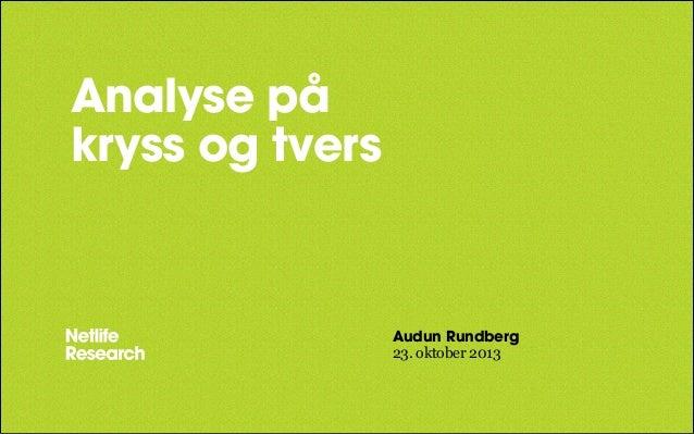 Analyse på kryss og tvers  Audun Rundberg 23. oktober 2013