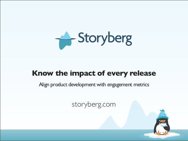 Know the impact of every release Align product development with engagement metrics               storyberg.com