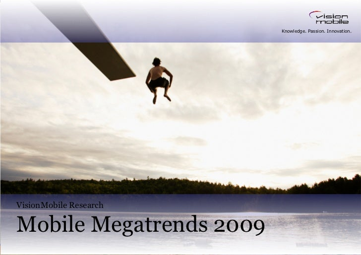 Knowledge. Passion. Innovation.     VisionMobile Research  Mobile Megatrends 2009