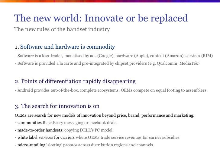 The new world: Innovate or be replacedThe new rules of the handset industry1. Software and hardware is commodity- Software...
