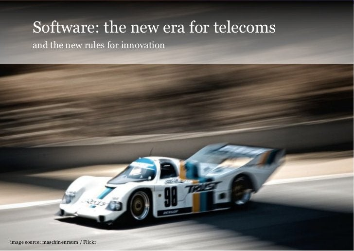 Software: the new era for telecoms         and the new rules for innovationimage source: maschinenraum / Flickr           ...