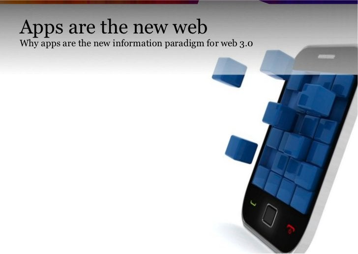 Apps are the new webWhy apps are the new information paradigm for web 3.0                                                 ...